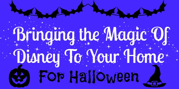 Bringing the Magic of Disney to Your Home for Halloween