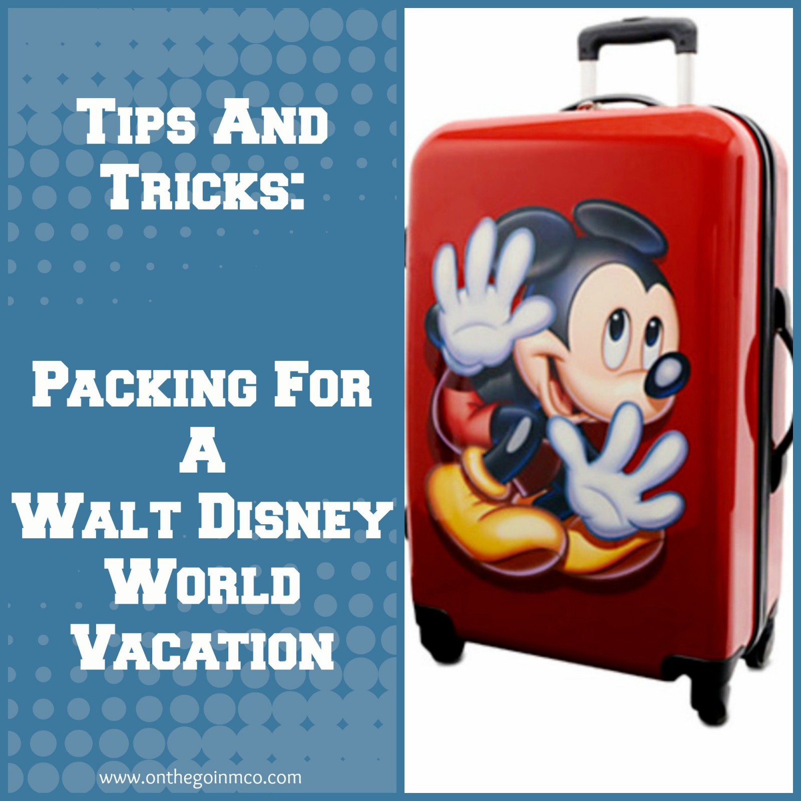 Tips And Tricks: Packing For A Walt Disney World Vacation