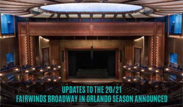Dr. Phillips Center for the Performing Arts UPDATES TO THE 20/21  FAIRWINDS BROADWAY IN ORLANDO SEASON ANNOUNCED